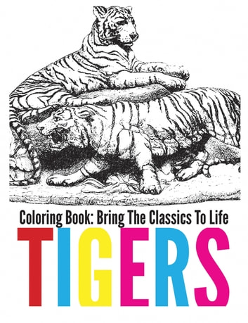 Tigers Coloring Book - Bring The Classics To Life ebook by Adrienne Menken