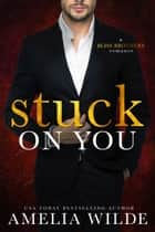 Stuck on You ebook by Amelia Wilde