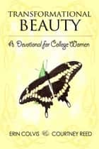 Transformational Beauty: A Devotional for College Women ebook by