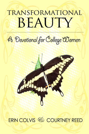 Transformational Beauty: A Devotional for College Women ebook by Erin Colvis,Courtney Reed