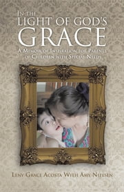 In the Light of God's Grace - A Memoir of Inspiration for Parents of Children with Special Needs ebook by Leny Grace Acosta With Amy Nielsen