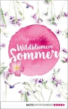 Wildblumensommer - Roman ebook by Kathryn Taylor