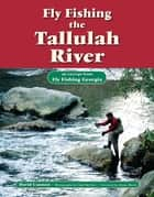 Fly Fishing the Tallulah River - An Excerpt from Fly Fishing Georgia ebook by David Cannon, Chad McClure