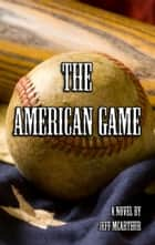 The American Game ebook by Jeff McArthur