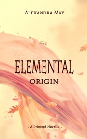 Elemental: Origin ebook by Alexandra May