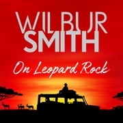 On Leopard Rock: A Life of Adventures Audiolibro by Wilbur Smith