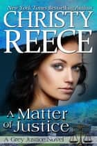A Matter Of Justice - A Grey Justice Novel eBook by Christy Reece