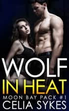 Wolf in Heat ebook by Celia Sykes