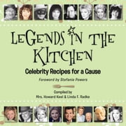 Legends in the Kitchen: Celebrity Recipes for a Cause ebook by Linda F. Radke