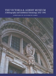 The Victoria and Albert Museum - A Bibliography and Exhibition Chronology, 1852-1996 ebook by Elizabeth James