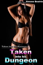 Taken into his Dungeon - Dungeon Series, #1 ebook by Simone Beatrix