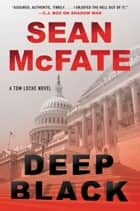 Deep Black - A Tom Locke Novel ebook by Sean McFate, Bret Witter