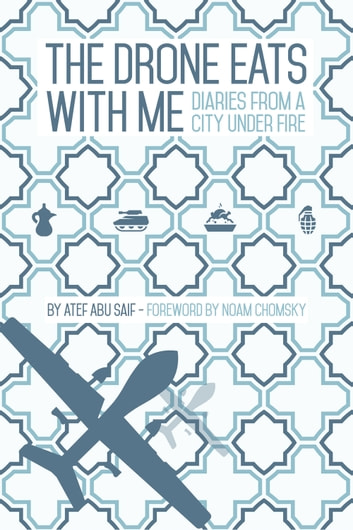 The Drone Eats With Me - Diaries From a City Under Fire ebook by Atef Abu Saif