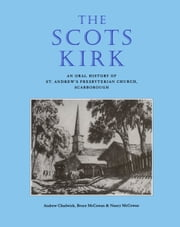 The Scots Kirk - An Oral History of St. Andrew's Presbyterian Church, Scarborough ebook by Andrew Chadwick,Bruce McCowan,Nancy McCowan