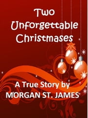Two Unforgettable Christmases ebook by Morgan St. James