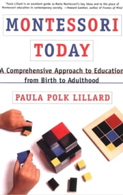 Montessori Today - A Comprehensive Approach to Education from Birth to Adulthood ebook by Paula Polk Lillard