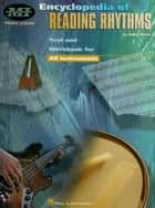 Encyclopedia of Reading Rhythms - Text and Workbook for All Instruments ebook by Gary Hess