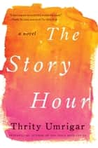The Story Hour - A Novel ebook by Thrity Umrigar