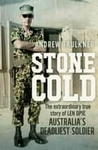 Stone Cold - The extraordinary story of Len Opie, Australia's deadliest soldier ebook by Andrew Faulkner