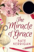 The Miracle of Grace - An poignant, uplifting novel about adoption and a mother's love ebook by Kate Kerrigan
