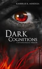 Dark Cognitions ebook by Kimberlee R. Mendoza