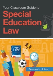 Your Classroom Guide to Special Education Law ebook by Beverley H Johns