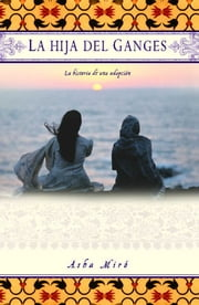 La hija del Ganges (Daughter of the Ganges) - La historia de una adopción (A Memoir) ebook by Asha Miro