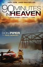 90 Minutes in Heaven - A True Story of Death and Life ebook by Don Piper, Cecil Murphey