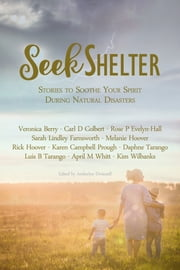 Seek Shelter: Stories to Soothe Your Spirit During Natural Disasters ebook by Daphne Tarango, Veronica Berry, Carl Colbert,...
