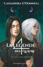 La légende des quatre (Tome 3) - Le clan des serpents ebook by Cassandra O'Donnell, Xavier Collette