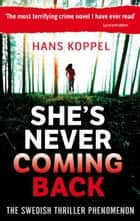 She's Never Coming Back ebook by Hans Koppel
