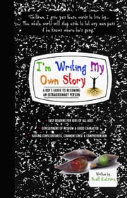 I'm Writing My Own Story - A Kid's Guide To Becoming An Extraordinary Person ebook by Scott Katsura