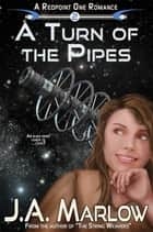 A Turn of the Pipes (A Redpoint One Romance) ebook by J.A. Marlow