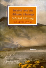 Ireland and the Atlantic Heritage - Selected Writings 電子書籍 by E. Estyn Evans, Henry Glassie