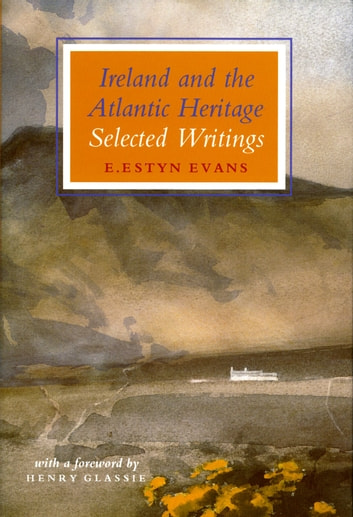 Ireland and the Atlantic Heritage - Selected Writings ebook by Henry Glassie