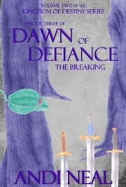 Dawn of Defiance: The Breaking (Kingdom of Destiny Book 8) ebook by Andi Neal