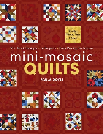 Mini-Mosaic Quilts - 30+ Block Designs - 14 Projects - Easy Piecing Technique ebook by Paula Doyle