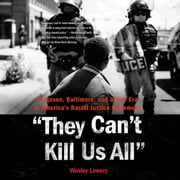 They Can't Kill Us All - Ferguson, Baltimore, and a New Era in America's Racial Justice Movement audiobook by Wesley Lowery
