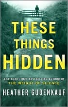 These Things Hidden ebook by