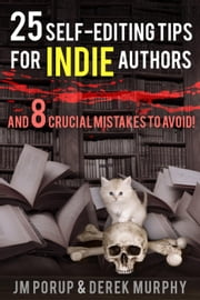 25 Self Editing Tips for Indie Authors (And 8 Crucial Mistakes to Avoid) ebook by DerekMurphy,JM Porup