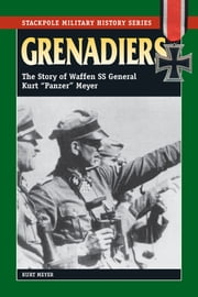 "Grenadiers - The Story of Waffen SS General Kurt ""Panzer"" Meyer ebook by Kurt Meyer"