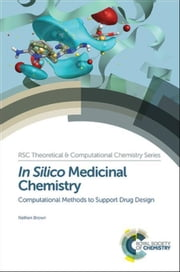 In Silico Medicinal Chemistry: Computational Methods to Support Drug Design ebook by Brown, Nathan