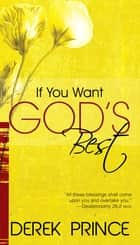 If You Want Gods Best ebook by Derek Prince