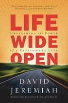Life Wide Open - Unleashing the Power of a Passionate Life ebook by