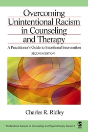 Overcoming Unintentional Racism in Counseling and Therapy - A Practitioner's Guide to Intentional Intervention ebook by Dr. Charles R. Ridley