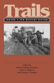 Trails - Toward a New Western History ebook by Patricia Nelson Limerick, Charles Rankin, B01