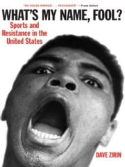 What's My Name, Fool? - Sports and Resistance in the United States ebook by Dave Zirin