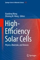 High-Efficiency Solar Cells - Physics, Materials, and Devices ebook by Xiaodong Wang, Zhiming M. Wang