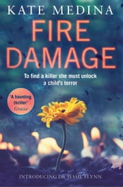 Fire Damage: A gripping thriller that will keep you hooked (A Jessie Flynn Crime Thriller, Book 1) ebook by Kate Medina