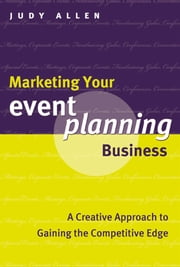 Marketing Your Event Planning Business - A Creative Approach to Gaining the Competitive Edge ebook by Judy Allen